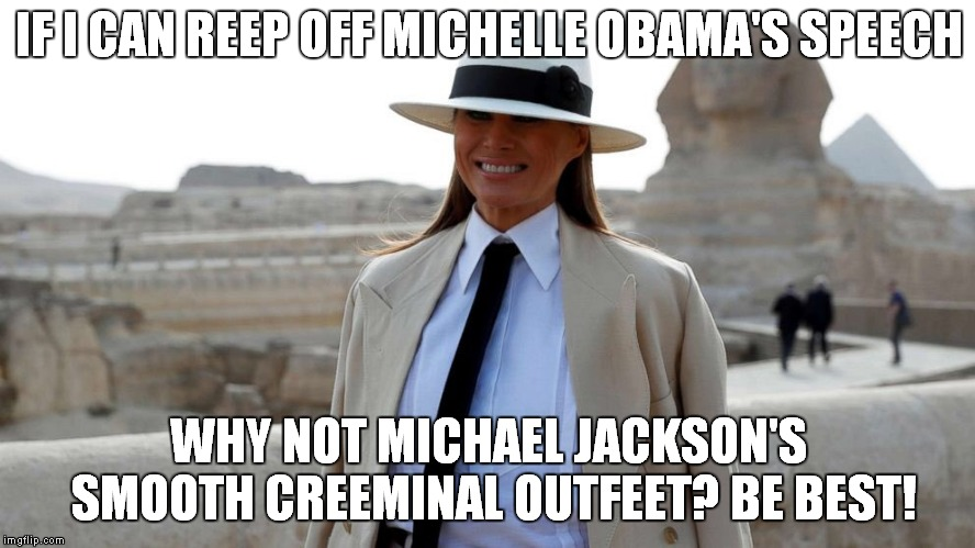 First Smile In 3 Years.. | IF I CAN REEP OFF MICHELLE OBAMA'S SPEECH WHY NOT MICHAEL JACKSON'S SMOOTH CREEMINAL OUTFEET? BE BEST! | image tagged in melania trump,flotus | made w/ Imgflip meme maker