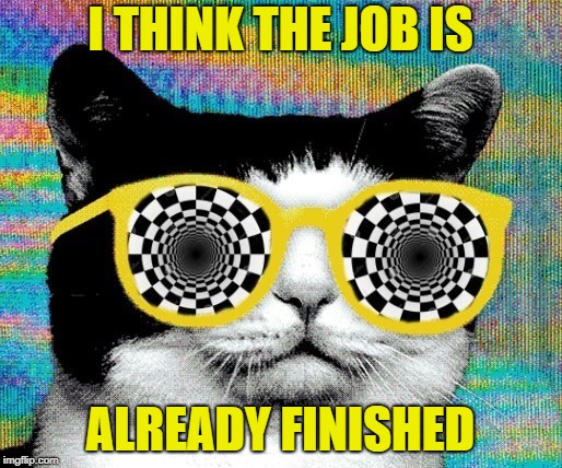 I THINK THE JOB IS ALREADY FINISHED | made w/ Imgflip meme maker