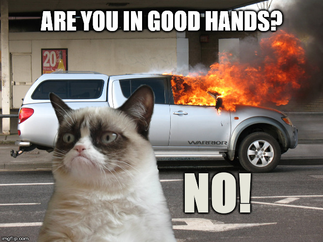 Grumpy Cat Weekend by Craziness_all_the_way and socrates!  | ARE YOU IN GOOD HANDS? NO! | image tagged in grumpy cat fire car,grumpy cat weekend | made w/ Imgflip meme maker