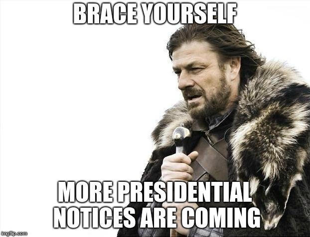 Brace Yourselves X is Coming | BRACE YOURSELF MORE PRESIDENTIAL NOTICES ARE COMING | image tagged in memes,brace yourselves x is coming | made w/ Imgflip meme maker