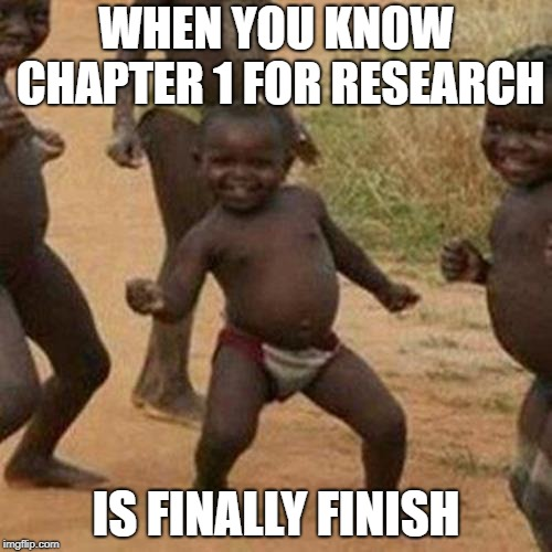 Third World Success Kid Meme | WHEN YOU KNOW CHAPTER 1 FOR RESEARCH IS FINALLY FINISH | image tagged in memes,third world success kid | made w/ Imgflip meme maker