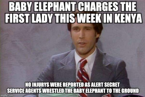 Update 1975 | BABY ELEPHANT CHARGES THE FIRST LADY THIS WEEK IN KENYA NO INJURYS WERE REPORTED AS ALERT SECRET SERVICE AGENTS WRESTLED THE BABY ELEPHANT T | image tagged in funny memes,update,chevy chase | made w/ Imgflip meme maker