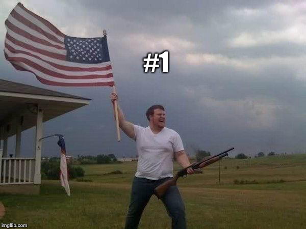 American flag shotgun guy | #1 | image tagged in american flag shotgun guy | made w/ Imgflip meme maker