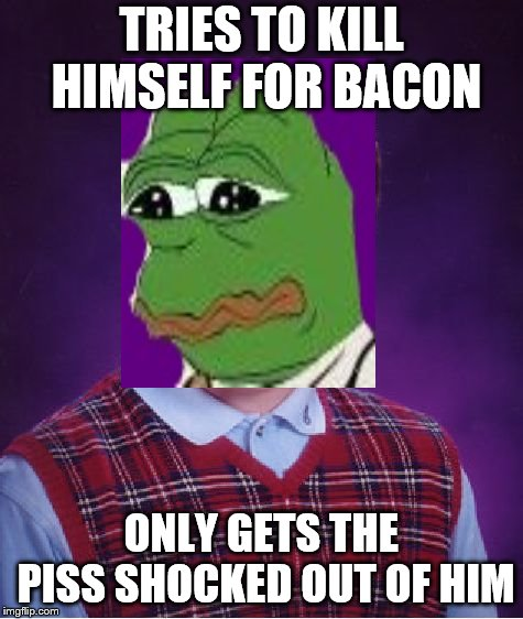 TRIES TO KILL HIMSELF FOR BACON ONLY GETS THE PISS SHOCKED OUT OF HIM | image tagged in memes,bad luck brian | made w/ Imgflip meme maker