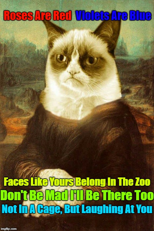 A Repost! A socrates and Craziness_all_the_way event. Oct 5th-8th | Roses Are Red Violets Are Blue Faces Like Yours Belong In The Zoo Don't Be Mad I'll Be There Too Not In A Cage, But Laughing At You | image tagged in grumpy cat mona lisa,memes,grumpy cat weekend,grumpy cat,craziness_all_the_way,repost | made w/ Imgflip meme maker