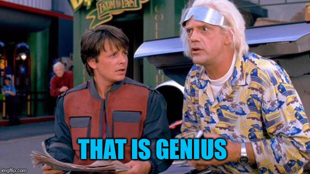 Back to the Future | THAT IS GENIUS | image tagged in back to the future | made w/ Imgflip meme maker