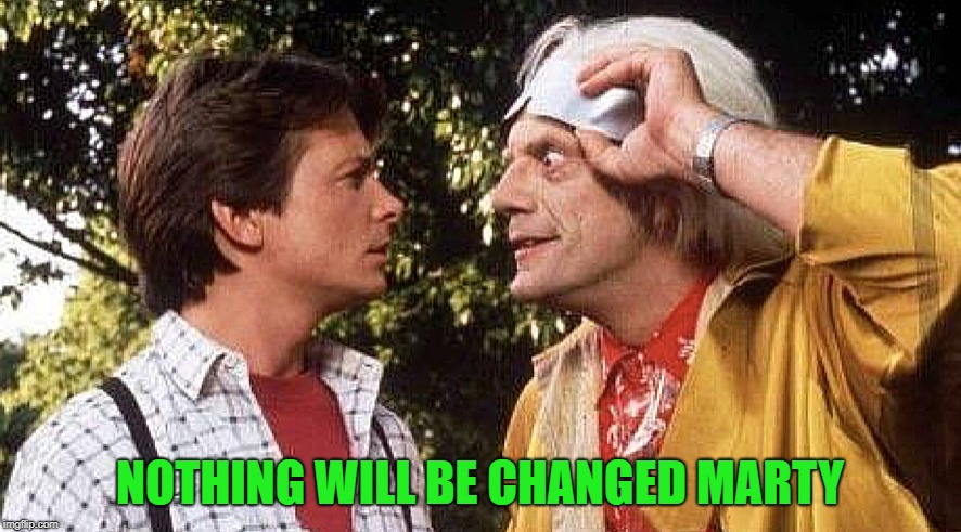prediction | NOTHING WILL BE CHANGED MARTY | image tagged in prediction | made w/ Imgflip meme maker