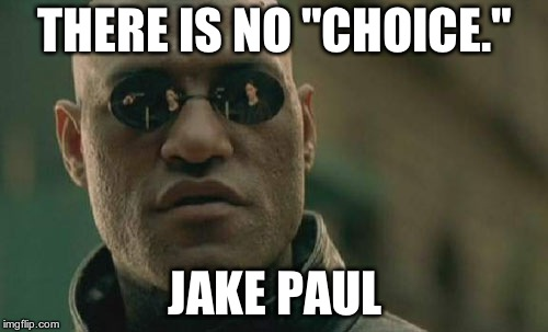 "Matrix Morpheus Meme | THERE IS NO ""CHOICE."" JAKE PAUL 