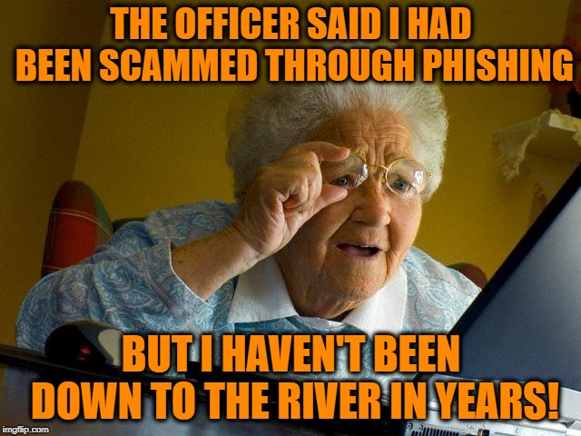 Unfortunately, some people (like myself) had no idea what phishing really was. Falling victim to phishing didn't help either, as I found out what I was duped months after the attack.