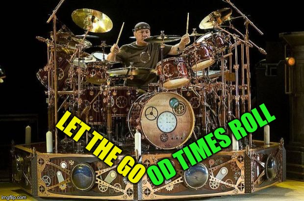 Steampunk drums | LET THE GO OD TIMES ROLL | image tagged in steampunk drums,rock and roll | made w/ Imgflip meme maker