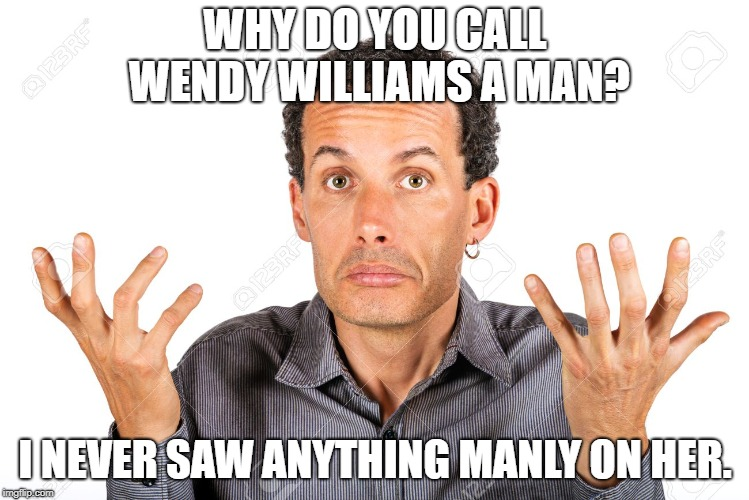 "Why is Wendy Williams called a man""? 