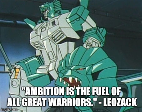 """Ambition is the fuel of all great warriors."" - Leozack 