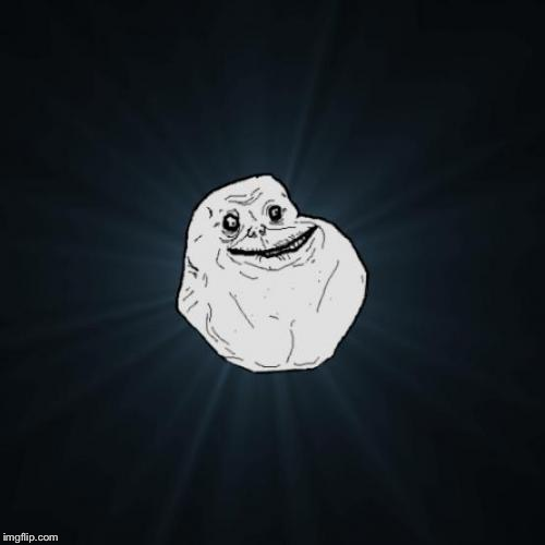 Forever Alone Meme | . | image tagged in memes,forever alone | made w/ Imgflip meme maker
