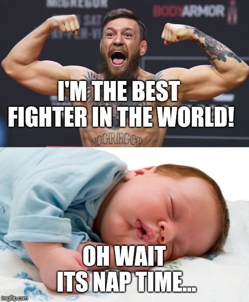 Connor McGregor | I'M THE BEST FIGHTER IN THE WORLD! OH WAIT ITS NAP TIME... | image tagged in conor mcgregor,mcgregor,ufc,donald trump | made w/ Imgflip meme maker