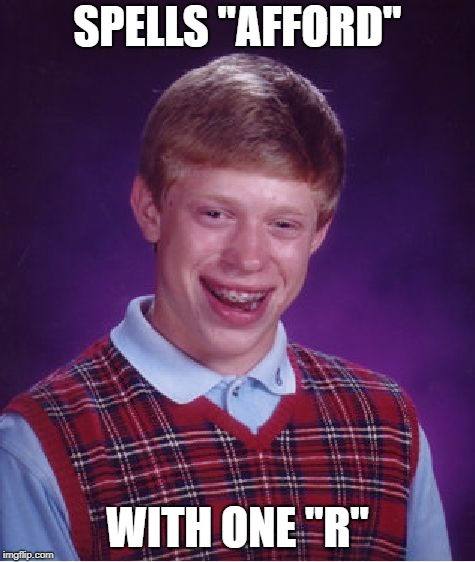 "Bad Luck Brian Meme | SPELLS ""AFFORD"" WITH ONE ""R"" 