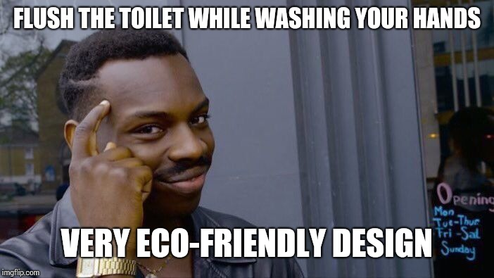 Roll Safe Think About It Meme | FLUSH THE TOILET WHILE WASHING YOUR HANDS VERY ECO-FRIENDLY DESIGN | image tagged in memes,roll safe think about it | made w/ Imgflip meme maker