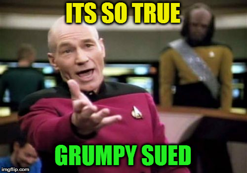 Picard Wtf Meme | ITS SO TRUE GRUMPY SUED | image tagged in memes,picard wtf | made w/ Imgflip meme maker
