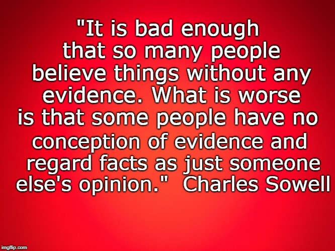"Red Background | ""It is bad enough that so many people believe things without any evidence. What is worse is that some people have no conception of evidence  