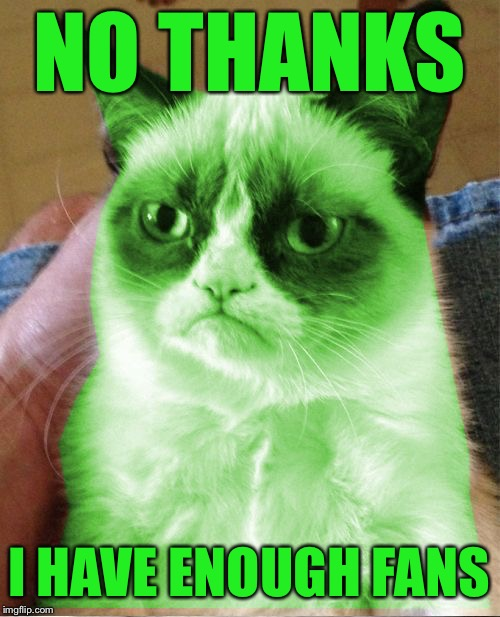 Radioactive Grumpy | NO THANKS I HAVE ENOUGH FANS | image tagged in radioactive grumpy | made w/ Imgflip meme maker