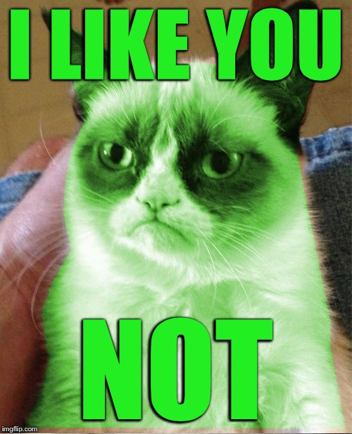 Radioactive Grumpy | I LIKE YOU NOT | image tagged in radioactive grumpy | made w/ Imgflip meme maker