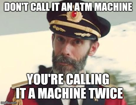 Captain Obvious | DON'T CALL IT AN ATM MACHINE YOU'RE CALLING IT A MACHINE TWICE | image tagged in captain obvious | made w/ Imgflip meme maker
