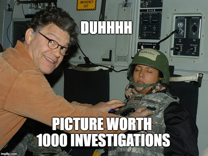 Al Franken Leeann Tweeden | DUHHHH PICTURE WORTH 1000 INVESTIGATIONS | image tagged in al franken leeann tweeden | made w/ Imgflip meme maker