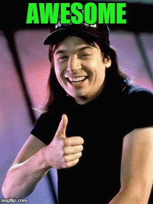 Wayne's world  | AWESOME | image tagged in wayne's world | made w/ Imgflip meme maker
