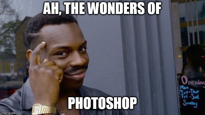 Roll Safe Think About It Meme | AH, THE WONDERS OF PHOTOSHOP | image tagged in memes,roll safe think about it | made w/ Imgflip meme maker