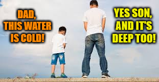 Father and Son describe the water | DAD, THIS WATER IS COLD! YES SON, AND IT'S DEEP TOO! | image tagged in memes,father and son,water,but thats none of my business | made w/ Imgflip meme maker