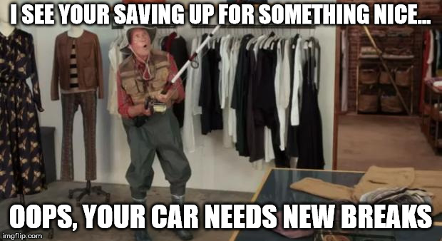 I Got You A Dollar | I SEE YOUR SAVING UP FOR SOMETHING NICE... OOPS, YOUR CAR NEEDS NEW BREAKS | image tagged in i got you a dollar | made w/ Imgflip meme maker