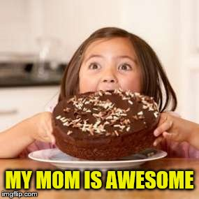 MY MOM IS AWESOME | made w/ Imgflip meme maker