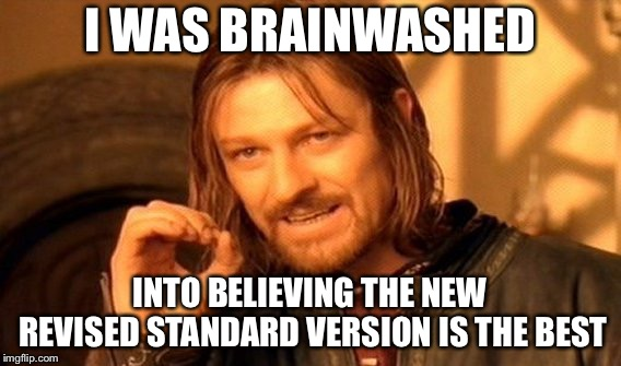 One Does Not Simply Meme | I WAS BRAINWASHED INTO BELIEVING THE NEW REVISED STANDARD VERSION IS THE BEST | image tagged in memes,one does not simply | made w/ Imgflip meme maker