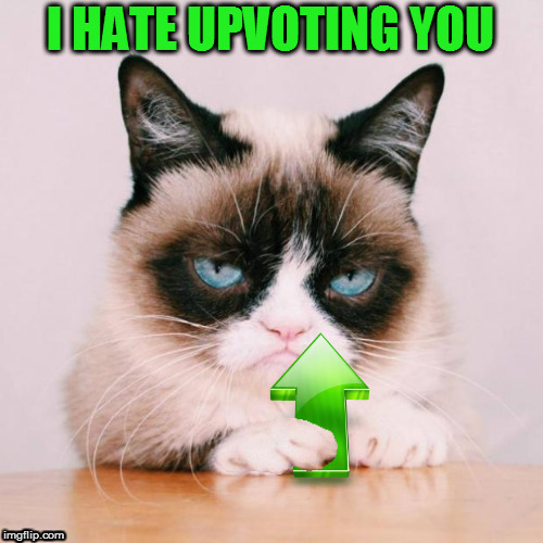 I HATE UPVOTING YOU | made w/ Imgflip meme maker