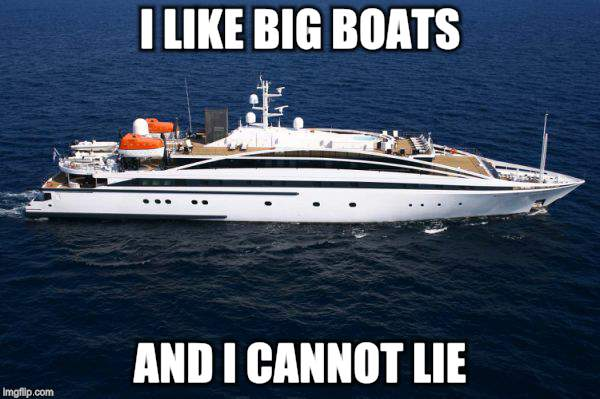 I like big boats | I LIKE BIG BOATS AND I CANNOT LIE | image tagged in memes,boats,yacht | made w/ Imgflip meme maker