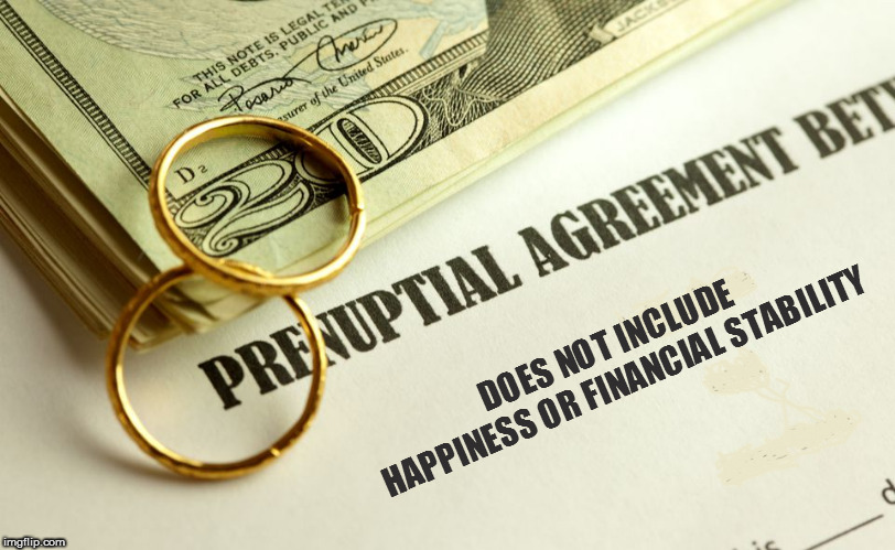 Prenup123456789 | DOES NOT INCLUDE HAPPINESS OR FINANCIAL STABILITY | image tagged in prenup123456789 | made w/ Imgflip meme maker