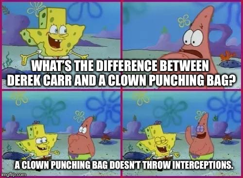 Clown punching bags are better than Derek Carr | WHAT'S THE DIFFERENCE BETWEEN DEREK CARR AND A CLOWN PUNCHING BAG? A CLOWN PUNCHING BAG DOESN'T THROW INTERCEPTIONS. | image tagged in spongebob what's the difference,memes,derek carr,punch,clown,nfl football | made w/ Imgflip meme maker