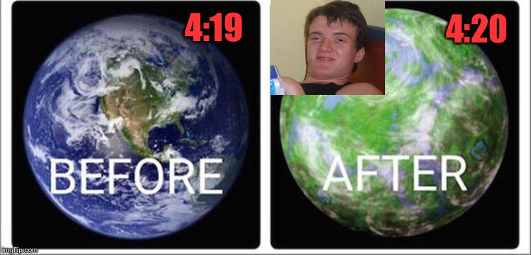 That'll fix that ozone hole! | 4:19 4:20 | image tagged in 10 guy,earth,420,memes,funny | made w/ Imgflip meme maker
