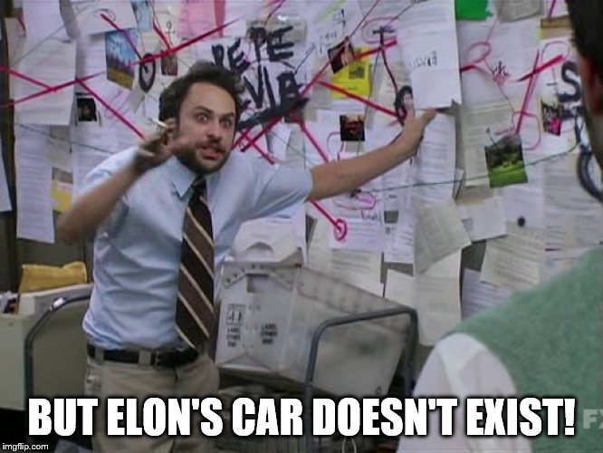 Charlie Conspiracy (Always Sunny in Philidelphia) | BUT ELON'S CAR DOESN'T EXIST! | image tagged in charlie conspiracy always sunny in philidelphia | made w/ Imgflip meme maker