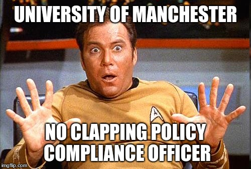 For students brought up on participation trophies | UNIVERSITY OF MANCHESTER NO CLAPPING POLICY COMPLIANCE OFFICER | image tagged in memes,star trek,clapping,anxiety,manchester,participation trophy | made w/ Imgflip meme maker