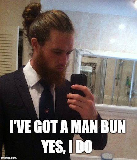Man Bun Bad, Vandals Good | I'VE GOT A MAN BUN YES, I DO | image tagged in man bun | made w/ Imgflip meme maker