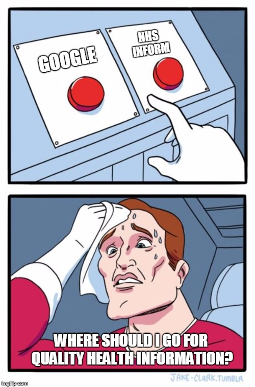 Two Buttons Meme | GOOGLE NHS INFORM WHERE SHOULD I GO FOR QUALITY HEALTH INFORMATION? | image tagged in memes,two buttons | made w/ Imgflip meme maker