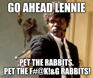 "If Quentin Tarantino made ""Of Mice And Men."" 