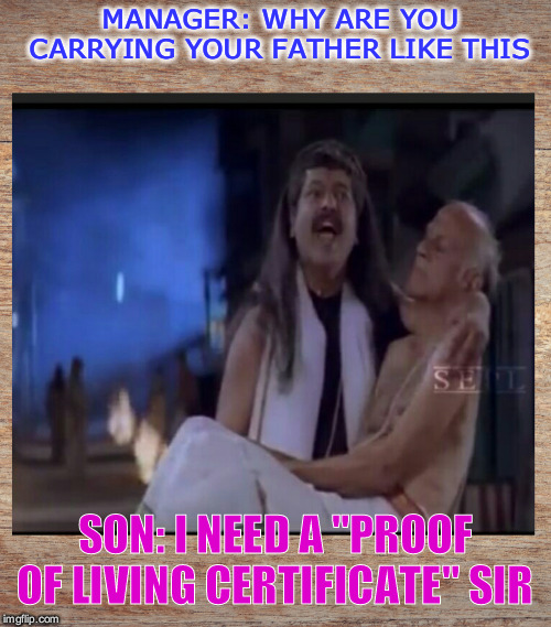"proof living | MANAGER: WHY ARE YOU CARRYING YOUR FATHER LIKE THIS SON: I NEED A ""PROOF OF LIVING CERTIFICATE"" SIR 