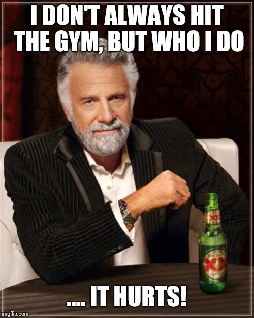 Auto correct struck harder | I DON'T ALWAYS HIT THE GYM, BUT WHO I DO .... IT HURTS! | image tagged in memes,the most interesting man in the world | made w/ Imgflip meme maker