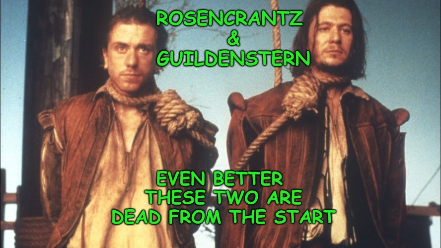 Had a couple of lines in Hamlet, became a full length feature. | ROSENCRANTZ & GUILDENSTERN EVEN BETTER THESE TWO ARE DEAD FROM THE START | image tagged in hamlet,shakespeare | made w/ Imgflip meme maker