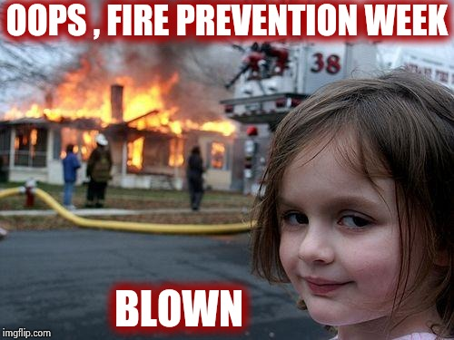 Smokey the Bear is not happy | OOPS , FIRE PREVENTION WEEK BLOWN | image tagged in memes,disaster girl,firefighter,good job,smokey the bear,forest | made w/ Imgflip meme maker
