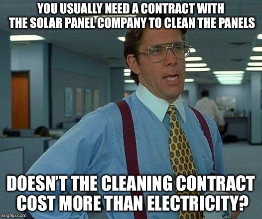 That Would Be Great Meme | YOU USUALLY NEED A CONTRACT WITH THE SOLAR PANEL COMPANY TO CLEAN THE PANELS DOESN'T THE CLEANING CONTRACT COST MORE THAN ELECTRICITY? | image tagged in memes,that would be great | made w/ Imgflip meme maker