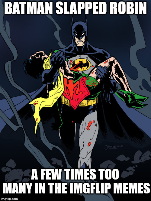 I Guess The Memes Just Got To Many For Robin Batman Lost It