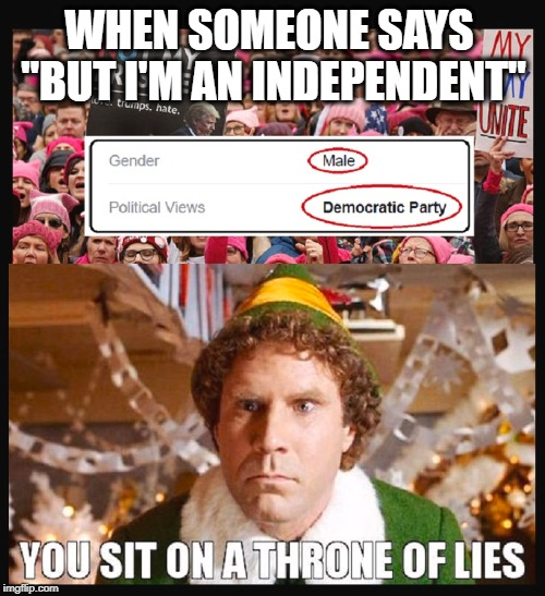 "WHEN SOMEONE SAYS ""BUT I'M AN INDEPENDENT"" 