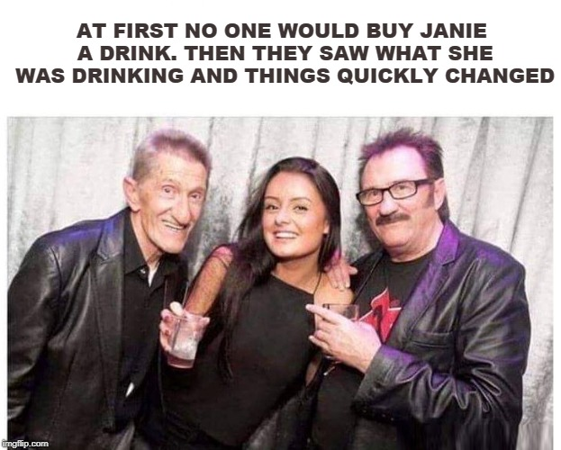AT FIRST NO ONE WOULD BUY JANIE A DRINK. THEN THEY SAW WHAT SHE WAS DRINKING AND THINGS QUICKLY CHANGED | image tagged in memes,drinking,bar jokes,funny | made w/ Imgflip meme maker